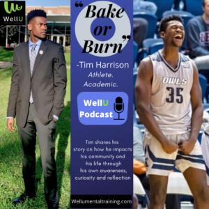 WellU Mental Training Podcast Episode 4_Tim Harrison_Bake or Burn