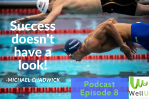 WellU Mental Training Podcast 8_Michael Chadwick_Success Doesn't Have a Look